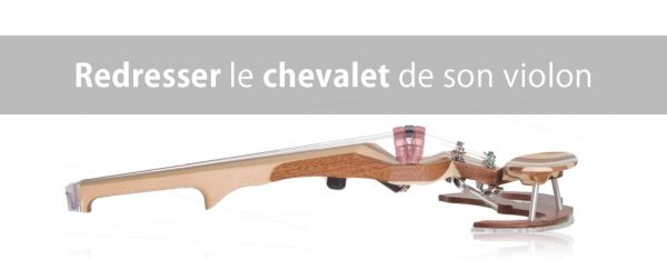 Comment redresser le chevalet de son violon ?