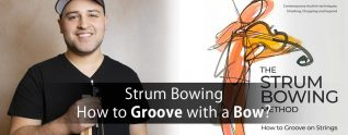 Strum Bowing (or How to Groove with a Bow)