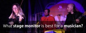 What stage monitor is best for a musician?
