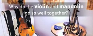 Why do the violin and the mandolin go so well together?