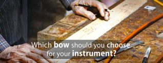 Which bow should you choose for your instrument?