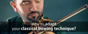 How to adapt your classical violin bowing technique when playing an electric violin?