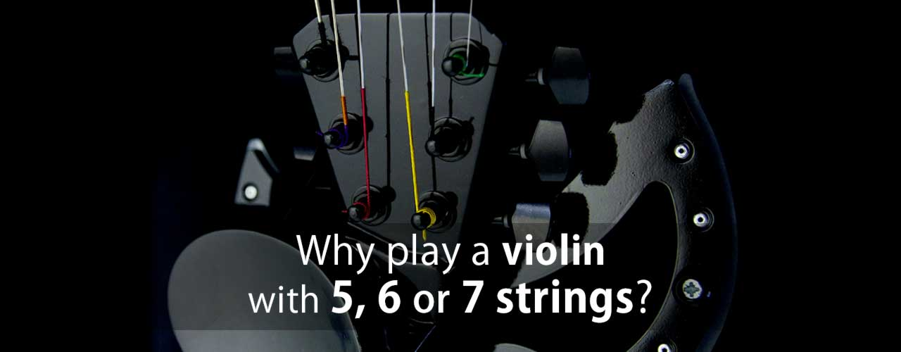 Why should I choose a 5, 6 or 7-string electric violin?